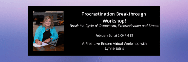 Procrastination Breakthrough Workshop: How to Break the Cycle of Overwhelm, Procrastination and Stress!